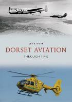 Dorset Aviation Through Time - Through Time (Paperback)
