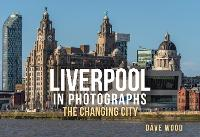 Liverpool in Photographs: The Changing City - In Photographs (Paperback)