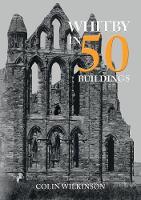 Whitby in 50 Buildings - In 50 Buildings (Paperback)