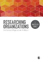 Researching Organizations: The Practice of Organizational Fieldwork (Paperback)