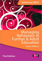 Managing Behaviour in Further and Adult Education - Achieving QTLS Series (Paperback)