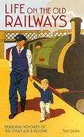 Life on the Old Railways: Personal Memories of the Steam Age & Beyond (Hardback)