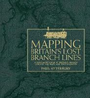 Mapping Britain's Lost Branch Lines: A nostalgic look at Britain's branch lines in old maps and photographs (Hardback)