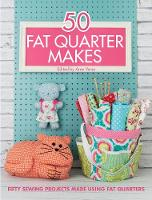 50 Fat Quarter Makes: Fifty Sewing Projects (Paperback)