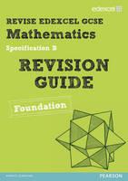 Revise Edexcel GCSE Mathematics Spec B Found Revision Guide - REVISE Edexcel GCSE Maths 2010 (Paperback)