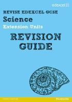 Revise Edexcel: Edexcel GCSE Science Extension Units Revision Guide - REVISE Edexcel GCSE Science 11 (Paperback)