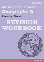REVISE EDEXCEL: Edexcel GCSE Geography B Evolving Planet Revision Workbook - REVISE Edexcel GCSE Geog 09 (Paperback)