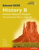 Edexcel GCSE History B Schools History Project: Unit 2B The American West c1845-90 SB 2013 - Edexcel GCSE SHP History 2013 (Paperback)