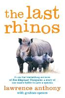 The Last Rhinos: The Powerful Story of One Man's Battle to Save a Species (Paperback)