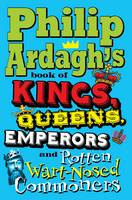 Philip Ardagh's Book of Kings, Queens, Emperors and Rotten Wart-Nosed Commoners (Paperback)