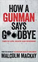 How a Gunman Says Goodbye - The Glasgow Trilogy 2 (Paperback)
