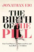 The Birth of the Pill: How Four Pioneers Reinvented Sex and Launched a Revolution (Paperback)