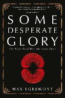 Some Desperate Glory: The First World War the Poets Knew (Paperback)