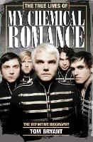 The True Lives of My Chemical Romance: The Definitive Biography (Paperback)