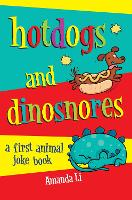 Hot Dogs and Dinosnores: A First Animal Joke Book (Paperback)