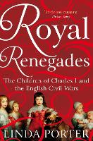 Royal Renegades: The Children of Charles I and the English Civil Wars (Paperback)