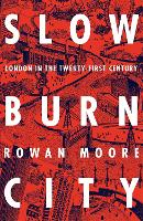 Slow Burn City: London in the Twenty-First Century (Hardback)