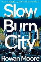 Slow Burn City: London in the Twenty-First Century (Paperback)