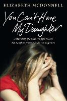 You Can't Have My Daughter: A true story of a mother's desperate fight to save her daughter from Oxford's sex traffickers. (Paperback)