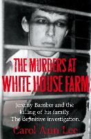 The Murders at White House Farm: The shocking true story of Jeremy Bamber and the killing of his family (Paperback)