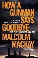 How a Gunman Says Goodbye - The Glasgow Trilogy (Paperback)