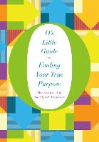 O's Little Guide to Finding Your True Purpose - O's Little Books/Guides (Hardback)