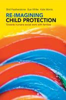 Re-imagining Child Protection: Towards Humane Social Work with Families (Paperback)