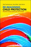 Re-imagining Child Protection: Towards Humane Social Work with Families (Hardback)