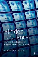Blinded by Science: The Social Implications of Epigenetics and Neuroscience (Paperback)