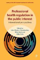 Professional Health Regulation in the Public Interest: International Perspectives - Sociology of Health Professions (Hardback)