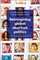 Reimagining Global Abortion Politics: A Social Justice Perspective (Hardback)