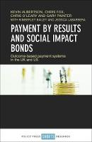 Payment by Results and Social Impact Bonds: Outcome-Based Payment Systems in the UK and US (Hardback)