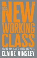 The New Working Class: How to Win Hearts, Minds and Votes (Paperback)