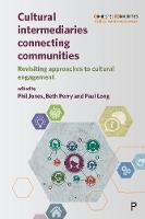Cultural Intermediaries Connecting Communities: Revisiting Approaches to Cultural Engagement - Connected Communities (Hardback)