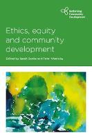 Ethics, Equity and Community Development - Rethinking Community Development (Hardback)
