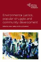 Environmental Justice, Popular Struggle and Community Development - Rethinking Community Development (Hardback)