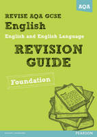 REVISE AQA: GCSE English and English Language Revision Guide Foundation - REVISE AQA GCSE English 2010 (Paperback)