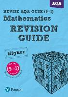 REVISE AQA GCSE (9-1) Mathematics Higher Revision Guide: with FREE online edition - REVISE AQA GCSE Maths 2015