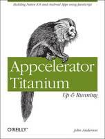 Appcelerator Titanium: Up and Running (Paperback)