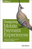 Designing Mobile Payment Experiences: Principles and Best Practices for Mobile Commerce (Paperback)