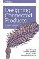 Designing Connected Products: UX for the Consumer Internet of Things (Paperback)