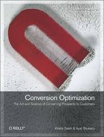 Conversion Optimization: Converting Your Website Visitors into Customers (Paperback)
