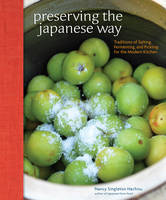 Preserving the Japanese Way: Traditions of Salting, Fermenting, and Pickling for the Modern Kitchen (Hardback)