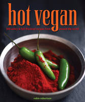 Hot Vegan: 200 Sultry & Full-Flavored Recipes from Around the World (Paperback)