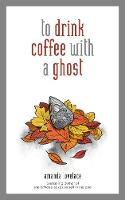 to drink coffee with a ghost (Hardback)