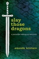 Slay Those Dragons: A Journal for Writing Your Own Story (Hardback)