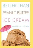 Better Than Peanut Butter Ice Cream (Hardback)