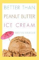 Better Than Peanut Butter Ice Cream (Paperback)