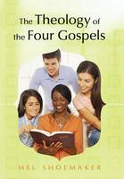 The Theology of the Four Gospels (Hardback)