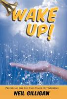 Wake UP!: Preparing for the End-Times Outpouring (Hardback)